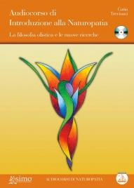AUDIOCORSO DI INTRODUZIONE ALLA NATUROPATIA La filosofia olistica e le nuove ricerche di Catia Trevisani