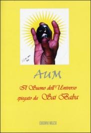 AUM - IL SUONO DELL'UNIVERSO SPIEGATO DA SAI BABA di Sathya Sai Baba