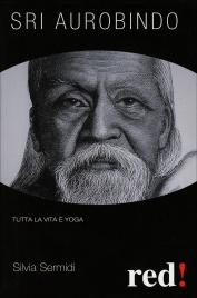 SRI AUROBINDO Tutta la vita è yoga di Silvia Sermidi