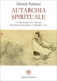AUTARCHIA SPIRITUALE Un richiamo all'azione per rivoluzionare la propria vita di Daniele Palmieri
