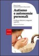 AUTISMO E AUTONOMIE PERSONALI Guida per educatori, insegnanti e genitori di Flavia Caretto, Gabriella Dibattista, Bruna Scalese
