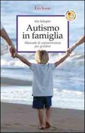 AUTISMO IN FAMIGLIA Manuale di sopravvivenza per genitori di Eric Schopler
