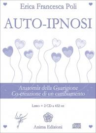 AUTO-IPNOSI - 2 CD A 432 HZ Anatomia della guarigione - Co-creazione di un cambiamento di Erica Francesca Poli