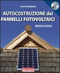 AUTOCOSTRUZIONE DEI PANNELLI FOTOVOLTAICI Manuale pratico di Lucio Sciamanna