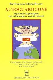 AUTOGUARIGIONE Esperienze di guarigione con urinoterapia e metodi naturali. Urinoterapia, kinesiologia, naturologia. di Pierfrancesco Maria Rovere