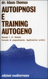 AUTOIPNOSI E TRAINING AUTOGENO Metodo I. H. Schultz - Formule di proponimento - Applicazione pratica di Klaus Thomas