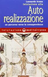 INIZIAZIONE ALL'AUTOREALIZZAZIONE Un percorso verso la consapevolezza di Leonardo Vittorio Arena