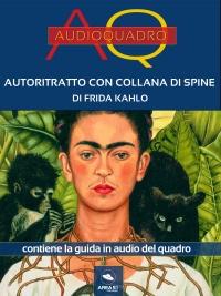 AUTORITRATTO CON COLLANA DI SPINE DI FRIDA KAHLO (EBOOK) Audioquadro di Cristian Camanzi