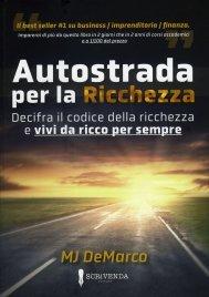 AUTOSTRADA PER LA RICCHEZZA Decifra il codice della ricchezza e vivi da ricco per sempre di MJ DeMarco