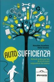 AUTOSUFFICIENZA Manuale pratico per fare da sé ed essere indipendenti dal sistema di Massimo Acanfora, Ilaria Sesana