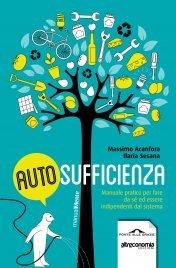 AUTOSUFFICIENZA (EBOOK) Manuale pratico per fare da sé ed essere indipendenti dal sistema di Massimo Acanfora, Ilaria Sesana