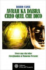 AVRAH KA DABRA - CREO QUEL CHE DICO Vivere una vita felice risvegliandosi al Momento Presente di Dario Canil