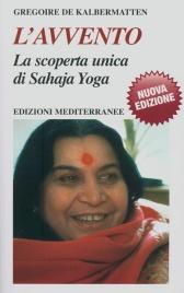 L'AVVENTO La scoperta unica di Sahaja Yoga di Gregoire De Kalbermatten
