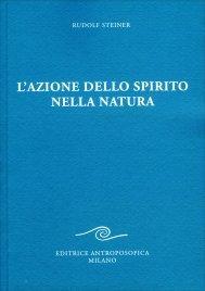 L'AZIONE DELLO SPIRITO NELLA NATURA di Rudolf Steiner