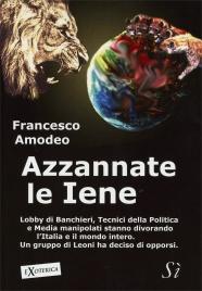 AZZANNATE LE IENE Lobby di Banchieri, tecnici della politica e media manipolati stanno divorando l'Italia e il mondo intero... di Francesco Amodeo