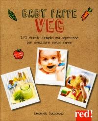 BABY PAPPE VEG 170 ricette semplici ma appetitose per svezzare senza carne di Emanuela Sacconago