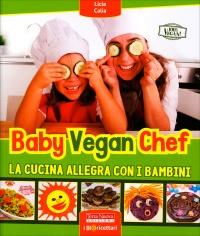 BABY VEGAN CHEF La cucina allegra con i bambini di Licia Calia