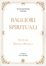 BAGLIORI SPIRITUALI Note di mistica pratica di Jules-Antoine Ravier