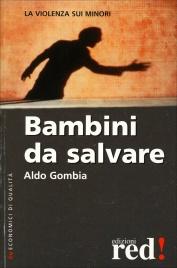 BAMBINI DA SALVARE La violenza sui minori di Aldo Gombia