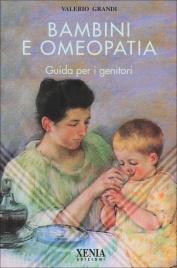 BAMBINI E OMEOPATIA Guida per genitori di Valerio Grandi