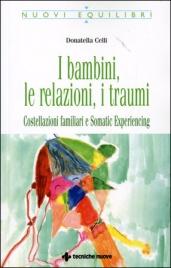 I BAMBINI, LE RELAZIONI, I TRAUMI Costellazioni familiari e Somatic Experiencing di Donatella Celli