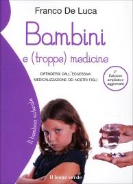 BAMBINI E (TROPPE) MEDICINE Difendersi dall'eccessiva medicalizzazione dei nostri figli di Franco De Luca