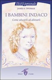 I BAMBINI INDACO Come educarli ed allevarli di James F. Twyman