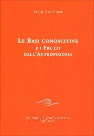 LE BASI CONOSCITIVE E I FRUTTI DELL'ANTROPOSOFIA di Rudolf Steiner
