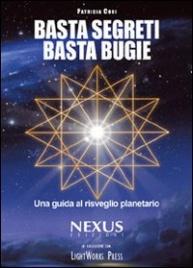 BASTA SEGRETI BASTA BUGIE Una guida al risveglio planetario di Patricia Cori