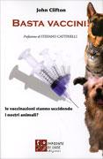 BASTA VACCINI! Le vaccinazioni stanno uccidendo i nostri animali? di John Clifton
