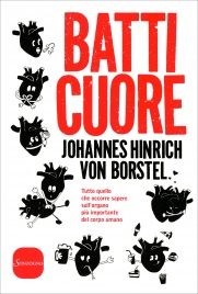 BATTI CUORE Tutto quello che occorre sapere sull'organo più importante del corpo di Johannes Hinrich Von Borstel