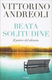 BEATA SOLITUDINE Il potere del silenzio di Vittorino Andreoli