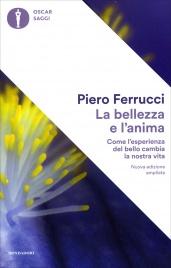 LA BELLEZZA E L'ANIMA Come l'esperienza del bello cambia la nostra vita di Piero Ferrucci