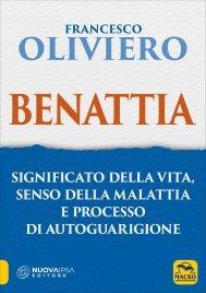 BENATTIA Significato della vita, senso della malattia e processo di autoguarigione di Francesco Oliviero