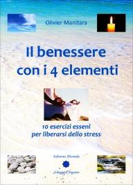 IL BENESSERE CON I 4 ELEMENTI 10 esercizi esseni per liberarsi dello stress di Olivier Manitara