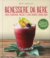 BENESSERE DA BERE Infusi, healthy drinks e altri miracoli d'acqua dolce di Betti Taglietti