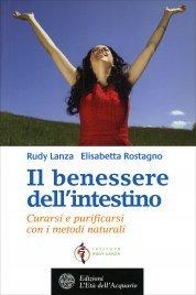 IL BENESSERE DELL'INTESTINO Curarsi e purificarsi con i metodi naturali di Rudy Lanza, Elisabetta Rostagno