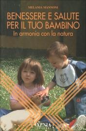 BENESSERE E SALUTE PER IL TUO BAMBINO In armonia con la natura di Melania Mannoni