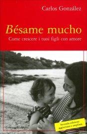 BéSAME MUCHO Come crescere i vostri figli con amore di Carlos González
