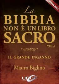 LA BIBBIA NON è UN LIBRO SACRO VOL. 1 - AUDIOLIBRO IN CD AUDIO Il grande inganno di Mauro Biglino