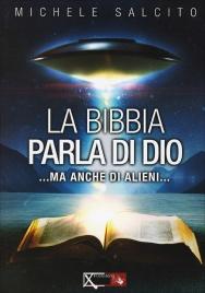 LA BIBBIA PARLA DI DIO...MA ANCHE DI ALIENI.. di Michele Salcito