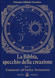 LA BIBBIA, SPECCHIO DELLA CREAZIONE VOL. 1 Commenti all'Antico Testamento di Omraam Michaël Aïvanhov