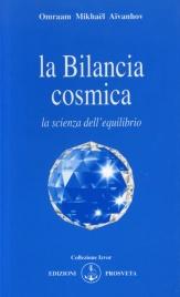 LA BILANCIA COSMICA La Scienza dell'Equilibrio di Omraam Mikhaël Aïvanhov