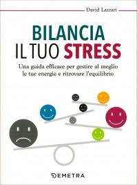 BILANCIA IL TUO STRESS Una guida efficace per gestire al meglio le tue energie e ritrovare l'equilibrio di David Lazzari