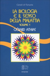 LA BIOLOGIA E IL SENSO DELLA MALATTIA - VOLUME 1 di Gerard Athias