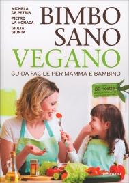BIMBO SANO VEGANO Guida facile per mamma e bambino di Michela De Petris, Giulia Giunta, Pietro La Monaca