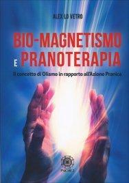 BIO-MAGNETISMO E PRANOTERAPIA Il concetto di olismo in rapporto all'azione pranica di Alex Lo Vetro