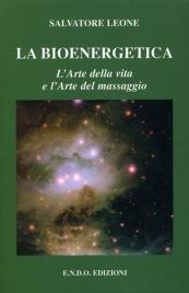 LA BIOENERGETICA L'arte della vita e l'arte del massaggio di Salvatore Leone