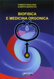 BIOFISICA E MEDICINA ORGONICA di Roberto Maglione, Alberto Mazzocchi