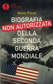 BIOGRAFIA NON AUTORIZZATA DELLA SECONDA GUERRA MONDIALE di Marco Pizzuti